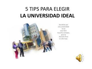 5 TIPS PARA ELEGIR LA UNIVERSIDAD IDEAL