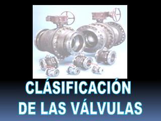 CLÁSIFICACIÓN  DE LAS VÁLVULAS