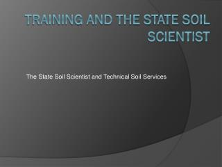Training and THE STATE SOIL SCIENTIST