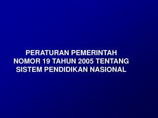 PERATURAN PEMERINTAH  NOMOR 19 TAHUN 2005 TENTANG SISTEM PENDIDIKAN NASIONAL