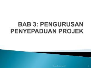 BAB 3: PENGURUSAN PENYEPADUAN PROJEK