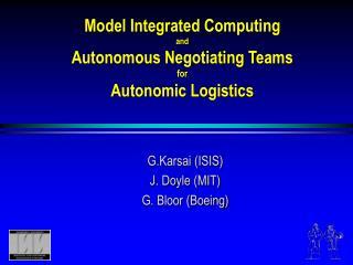 Model Integrated Computing and Autonomous Negotiating Teams for Autonomic Logistics