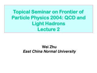 Topical Seminar on Frontier of Particle Physics 2004: QCD and Light Hadrons Lecture 2