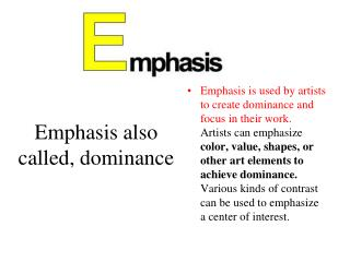 Emphasis also called, dominance