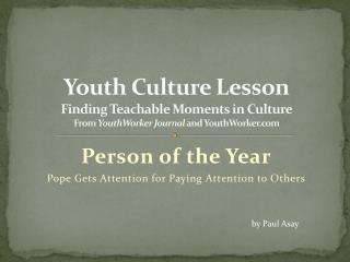 Person of the Year Pope Gets Attention for Paying Attention to Others