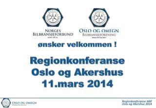 ønsker velkommen ! Regionkonferanse  Oslo og Akershus  11.mars 2014