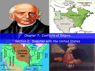 Chapter 7:  Conflicts of Empire Section 2:  Disputes with the United States