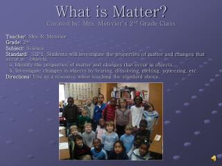 What is Matter? Created by: Mrs. Metivier's 2 nd  Grade Class