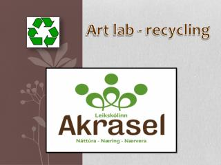Art  lab -  recycling