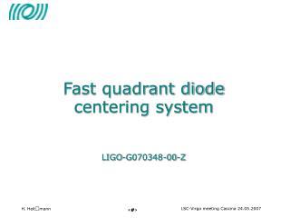 Fast quadrant diode centering system LIGO-G070348-00-Z