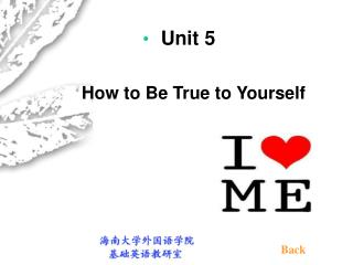 Unit 5           How to Be True to Yourself