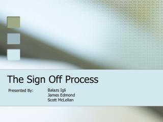 The Sign Off Process