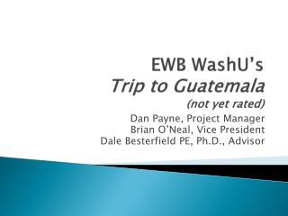 EWB  WashU's Trip to Guatemala (not yet rated)