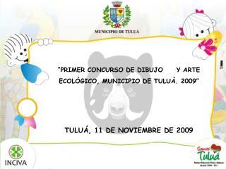 """""""PRIMER CONCURSO DE DIBUJO     Y ARTE ECOLÓGICO, MUNICIPIO DE TULUÁ. 2009"""""""