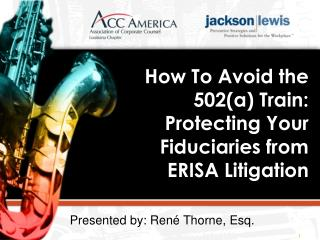 How To Avoid the 502(a) Train: Protecting Your Fiduciaries from ERISA Litigation