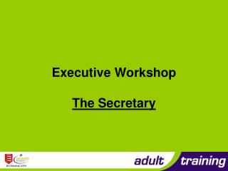 Executive Workshop The Secretary