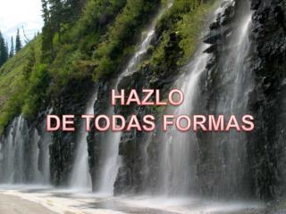 HAZLO  DE TODAS FORMAS