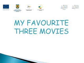 MY FAVOURITE THREE MOVIES