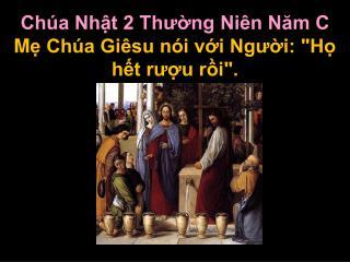 """Chúa Nhật 2 Thường Niên Năm C M ẹ Chúa Giêsu nói với Người: """"Họ hết rượu rồi""""."""