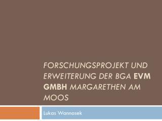Forschungsprojekt und Erweiterung der BGA  EVM GmbH  Margarethen am Moos