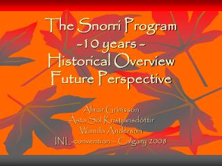 The Snorri Program -10 years - Historical Overview Future Perspective