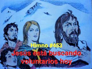 Himno #453 Jesús está buscando voluntarios hoy