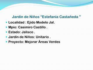"""Jardín de Niños """"Estefanía Castañeda """""""