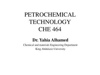 PETROCHEMICAL TECHNOLOGY CHE 464