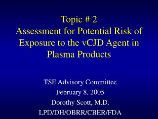 Topic # 2 Assessment for Potential Risk of Exposure to the vCJD Agent in Plasma Products
