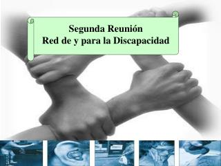 Segunda Reunión  Red de y para la Discapacidad