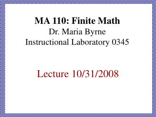 MA 110: Finite Math Dr. Maria Byrne Instructional Laboratory 0345