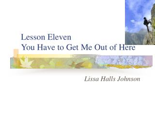 Lesson Eleven You Have to Get Me Out of Here