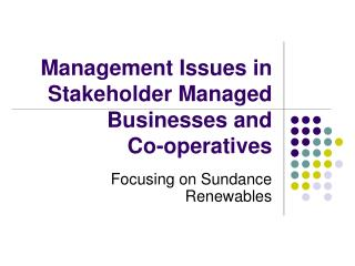 Management Issues in Stakeholder Managed Businesses and  Co-operatives