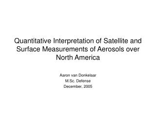 Quantitative Interpretation of Satellite and Surface Measurements of Aerosols over North America