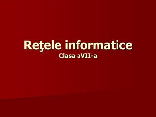 Retele informatice Clasa aVII-a
