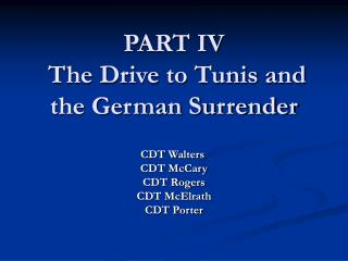 PART IV  The Drive to Tunis and the German Surrender