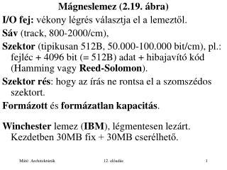 Mágneslemez (2.19. ábra) I/O fej:  vékony légrés választja el a lemeztől.