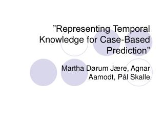 �Representing Temporal Knowledge for Case-Based Prediction�