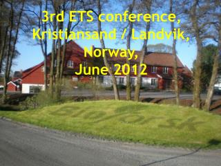 3rd ETS conference, Kristiansand / Landvik,  Norway,  June 2012