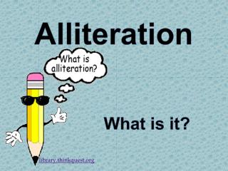 Alliteration               What is it?