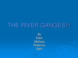 THE RIVER GANGES!!!