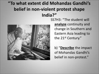 �To what extent did Mohandas Gandhi�s belief in non-violent protest shape India?�
