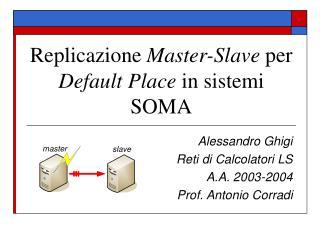 Replicazione  Master-Slave  per  Default Place  in sistemi SOMA