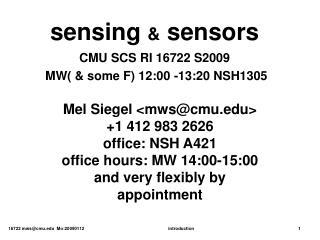 sensing  &  sensors CMU SCS RI 16722 S2009  MW( & some F) 12:00 -13:20 NSH1305