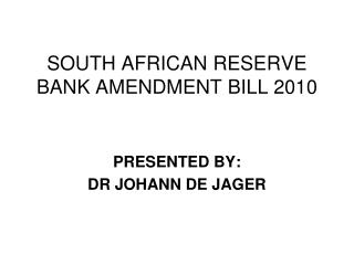 SOUTH AFRICAN RESERVE BANK AMENDMENT BILL 2010