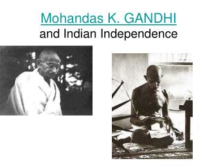 Mohandas K. GANDHI and Indian Independence
