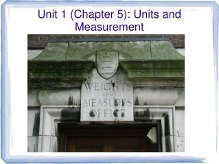 Unit 1 (Chapter 5): Units and Measurement