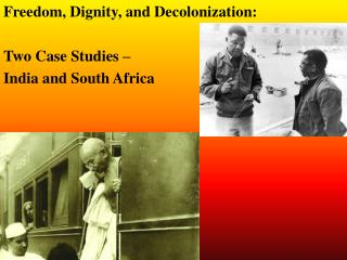 Freedom, Dignity, and Decolonization: Two Case Studies – India and South Africa