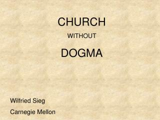 CHURCH WITHOUT  DOGMA Wilfried Sieg Carnegie Mellon