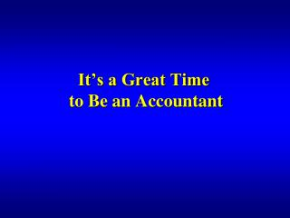 It's a Great Time  to Be an Accountant
